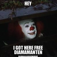 HEYI GOT HERE FREE DIAMAMANTEN