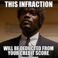THIS INFRACTIONWILL BE DEDUCTED FROM YOUR CREDIT SCORE