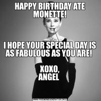 HAPPY BIRTHDAY ATE MONETTE!I HOPE YOUR SPECIAL DAY IS AS FABULOUS AS YOU ARE!   XOXO, ANGEL