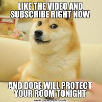 LIKE THE VIDEO AND SUBSCRIBE RIGHT NOWAND DOGE WILL PROTECT YOUR ROOM TONIGHT
