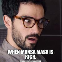 WHEN MANSA MASA IS RICH.