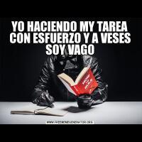 YO HACIENDO MY TAREA CON ESFUERZO Y A VESES SOY VAGO