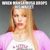 WHEN MANSA MUSA DROPS HIS WALLET