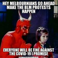 HEY MELBOURNIANS GO AHEAD MAKE THE BLM PROTESTS HAPPENEVERYONE WILL BE FINE AGAINST THE COVID-19 I PROMISE