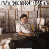WAITING FOR SECRET SANTA