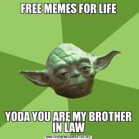 FREE MEMES FOR LIFEYODA YOU ARE MY BROTHER IN LAW
