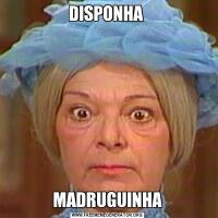 DISPONHA MADRUGUINHA