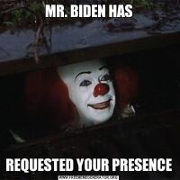 MR. BIDEN HASREQUESTED YOUR PRESENCE