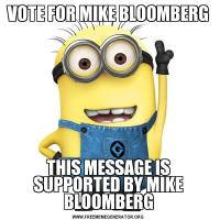 VOTE FOR MIKE BLOOMBERGTHIS MESSAGE IS SUPPORTED BY MIKE BLOOMBERG