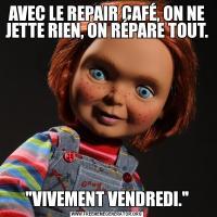 AVEC LE REPAIR CAFÉ, ON NE JETTE RIEN, ON RÉPARE TOUT.