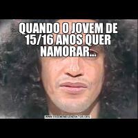 QUANDO O JOVEM DE 15/16 ANOS QUER NAMORAR...