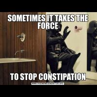 SOMETIMES IT TAKES THE FORCETO STOP CONSTIPATION