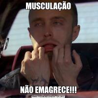 MUSCULAÇÃONÃO EMAGRECE!!!