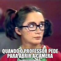 QUANDO O PROFESSOR PEDE PARA ABRIR A CAMERA