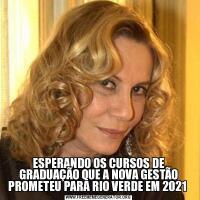 ESPERANDO OS CURSOS DE GRADUAÇÃO QUE A NOVA GESTÃO PROMETEU PARA RIO VERDE EM 2021