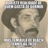 A TRISTE REALIDADE DE QUEM GOSTA DE DORMIRMAS TEM AULA DE BEACH TENNIS AS 7H30