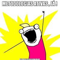 METODOLOGIAS ATIVAS , JÁ !