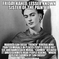 FRIDAY KAHLO, LESSER KNOWN SISTER OF THE PAINTERMARRIED SAN DIEGO