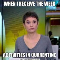 WHEN I RECEIVE THE WEEKACTIVITIES IN QUARENTINE