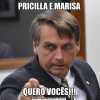 PRICILLA E MARISAQUERO VOCÊS!!!