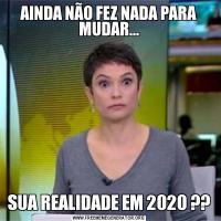 AINDA NÃO FEZ NADA PARA MUDAR...SUA REALIDADE EM 2020 ??