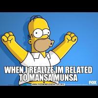 WHEN I REALIZE IM RELATED TO MANSA MUNSA