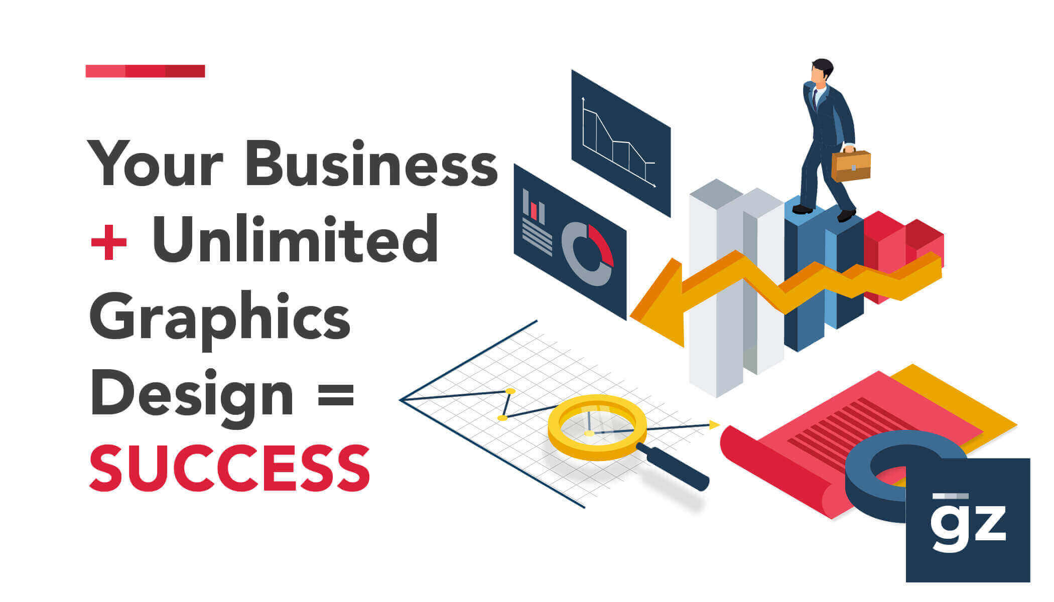 Your Business + Unlimited Graphics Design = SUCCESS