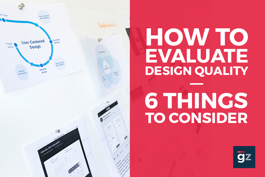 How to Evaluate Design Quality – 6 Things to Consider