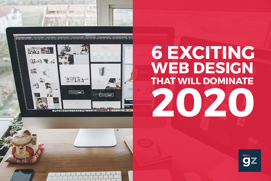 6 Exciting Web Design Trends That Will Dominate 2020