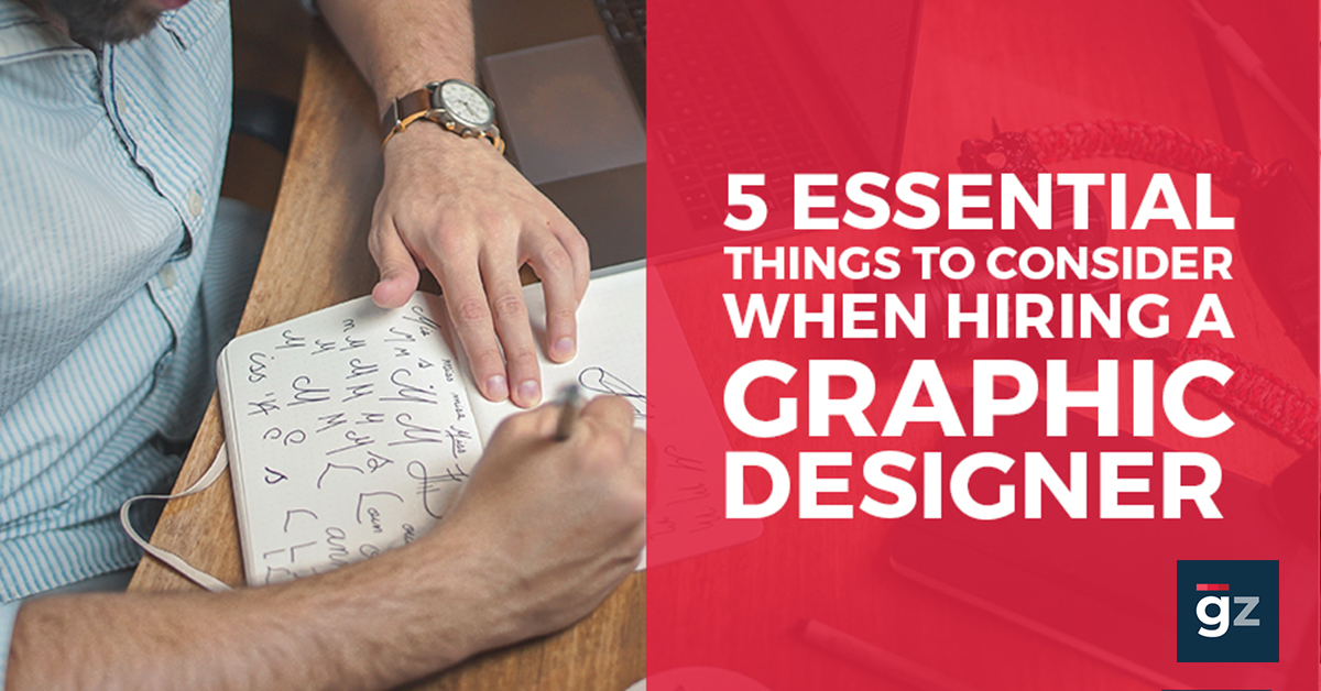 5 Essential Things to Consider When Hiring a Graphic Designer