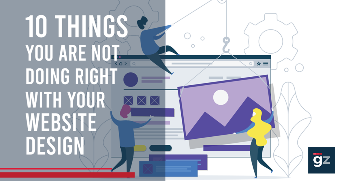 10 Things You Are Not Doing Right With Your Website Design