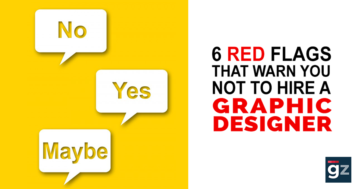 6 Red Flags That Warn You Not To Hire A Graphic Designer