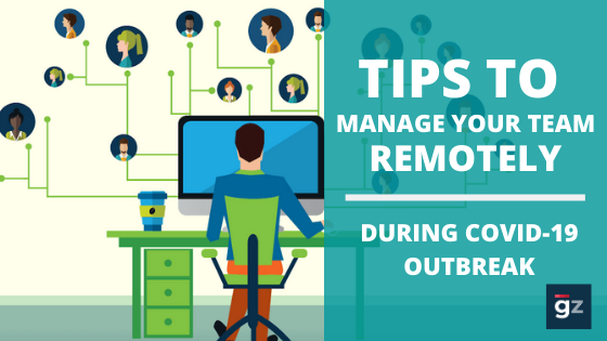 How to Manage Your Team Remotely During COVID-19 Outbreak?