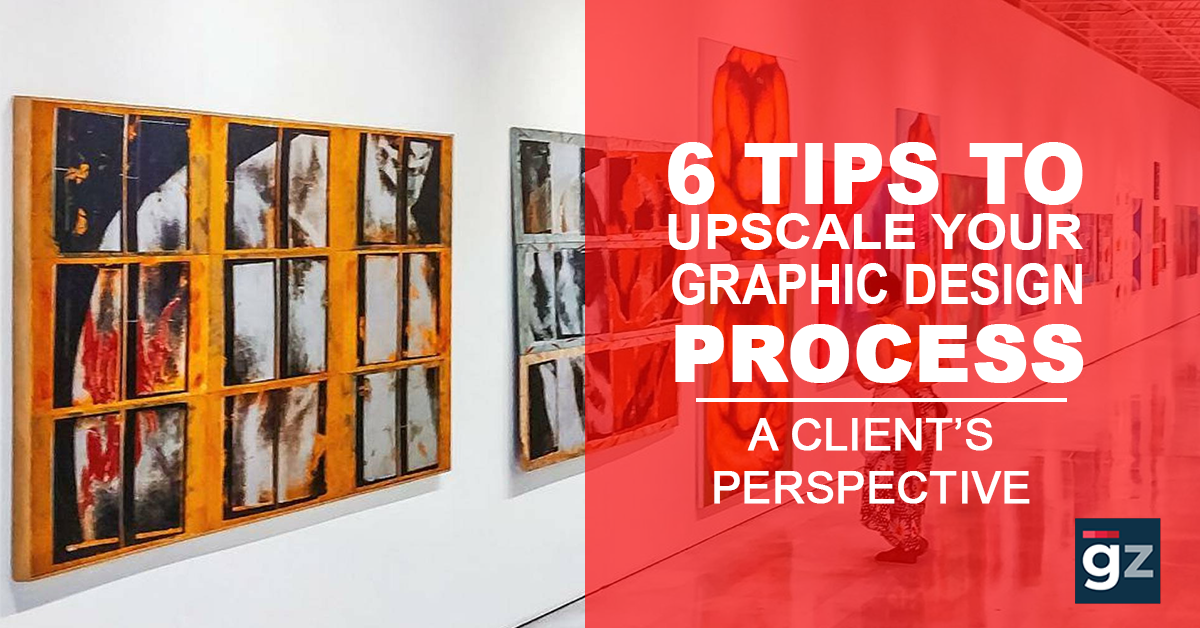 6 Tips To Upscale Your Graphics Design Process – A Client's Pers...