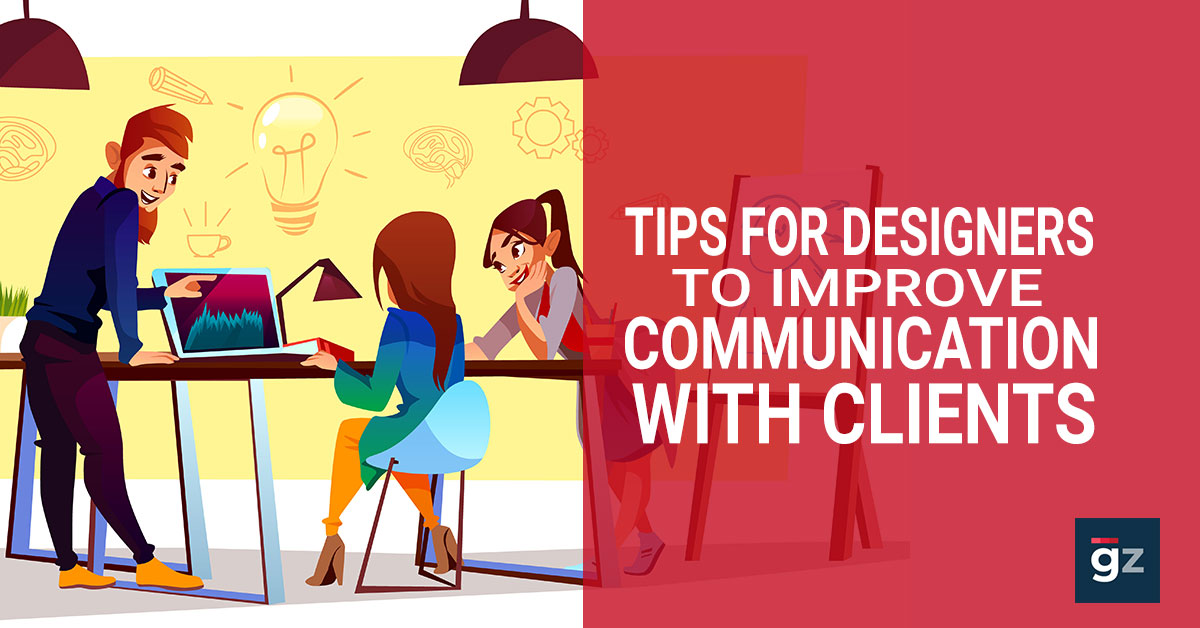 Tips For Designers To Improve Communication With Clients