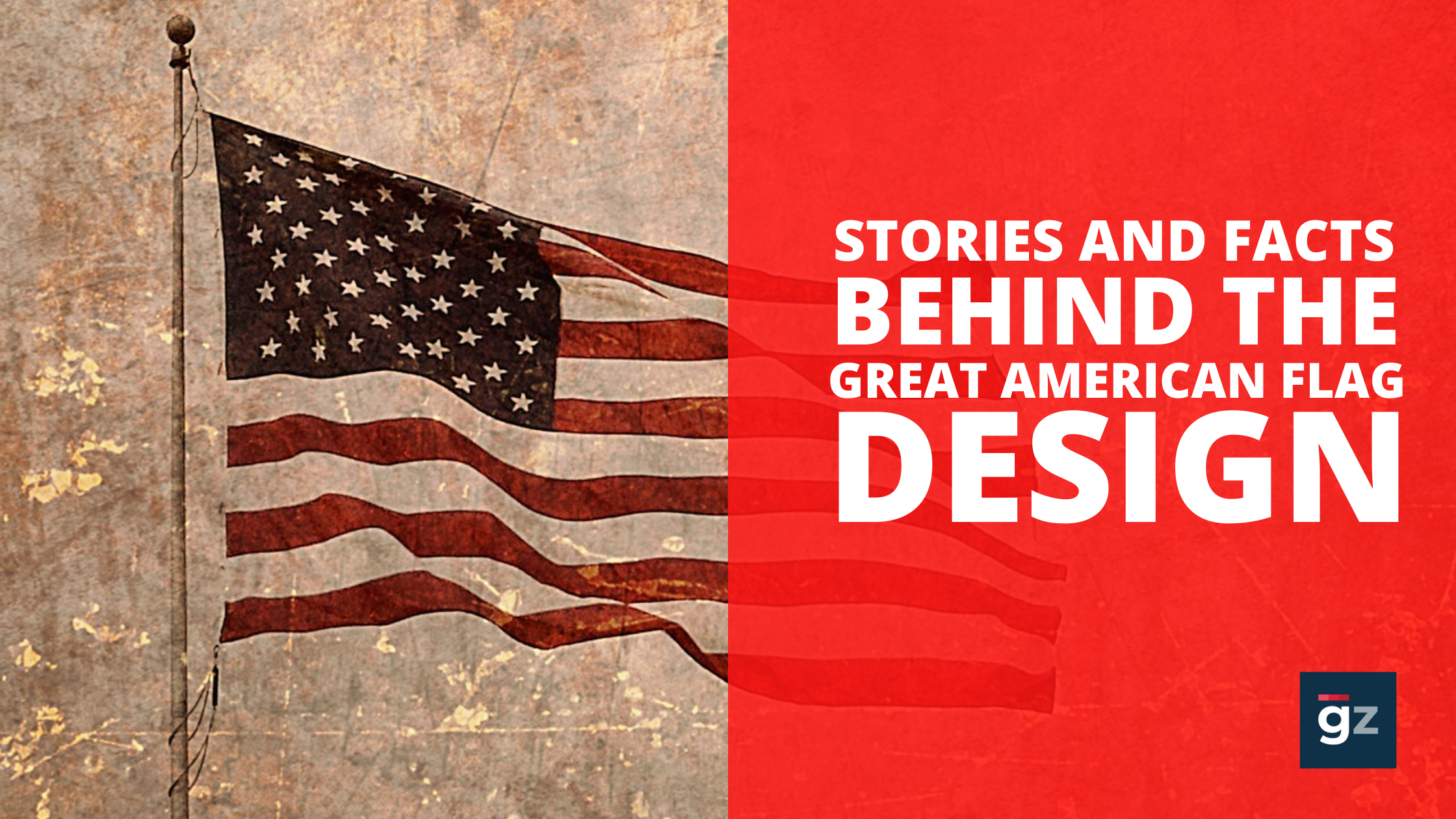 Stories and Facts Behind The Great American Flag Design You May Not ...