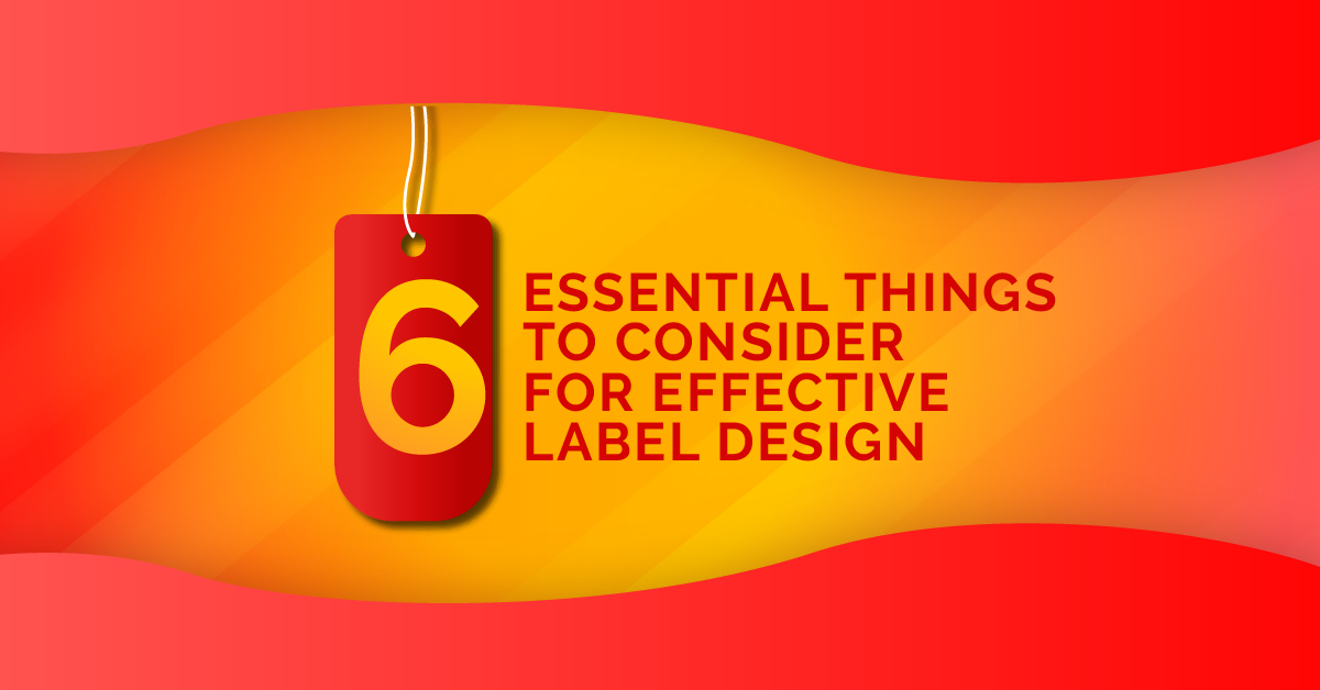 6 Essential Things To Consider For Effective Label Design