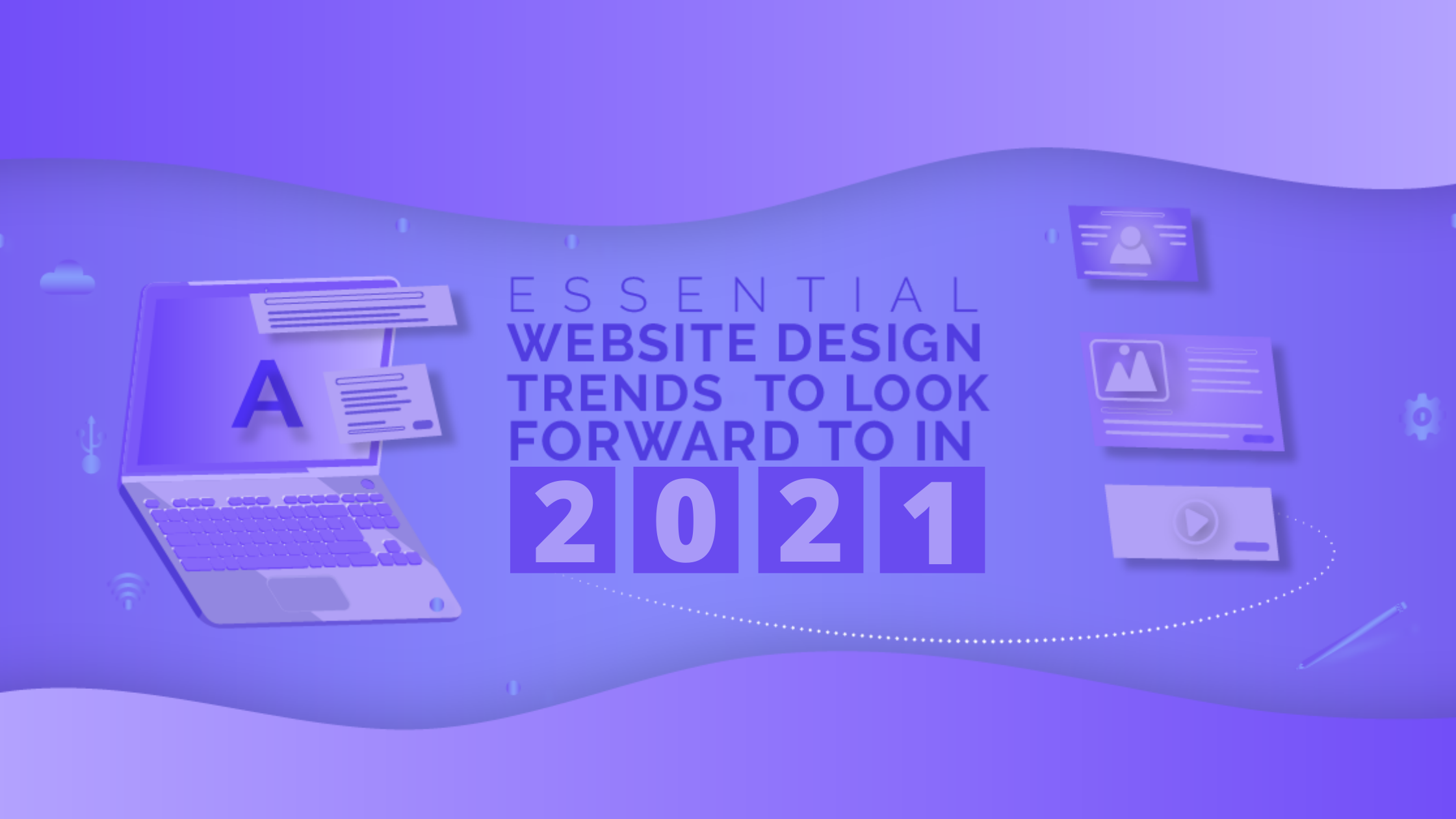 Essential Website Design Trends to Look Forward to in 2021