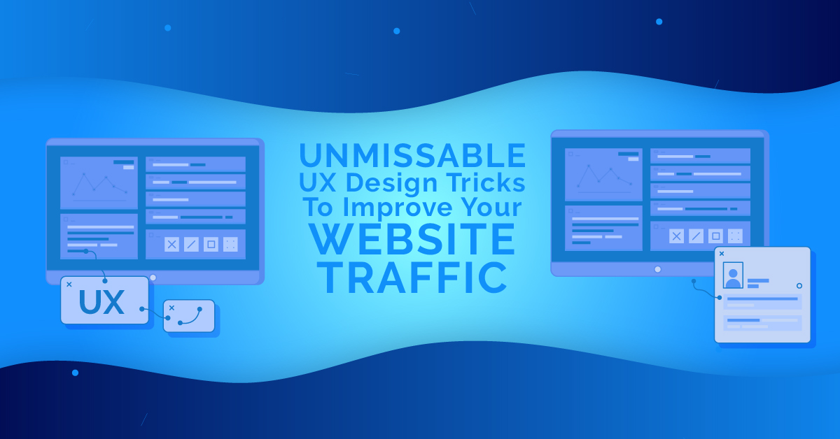 Unmissable UX Design Tricks To Improve Your Website Traffic