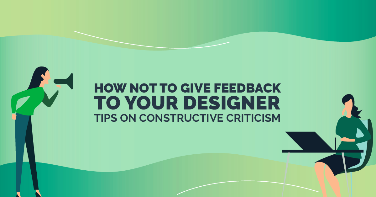 How Not to Give Feedback to Your Designer – Tips on Constructive C...