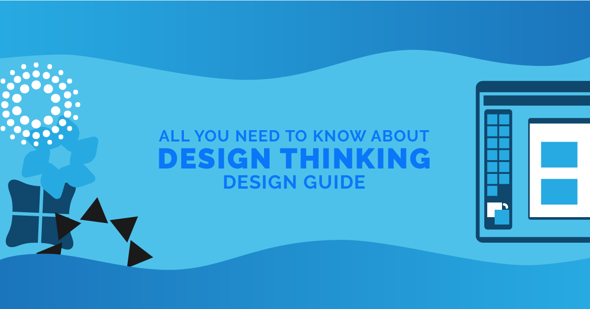 All You Need to Know About Design Thinking - Design Guide