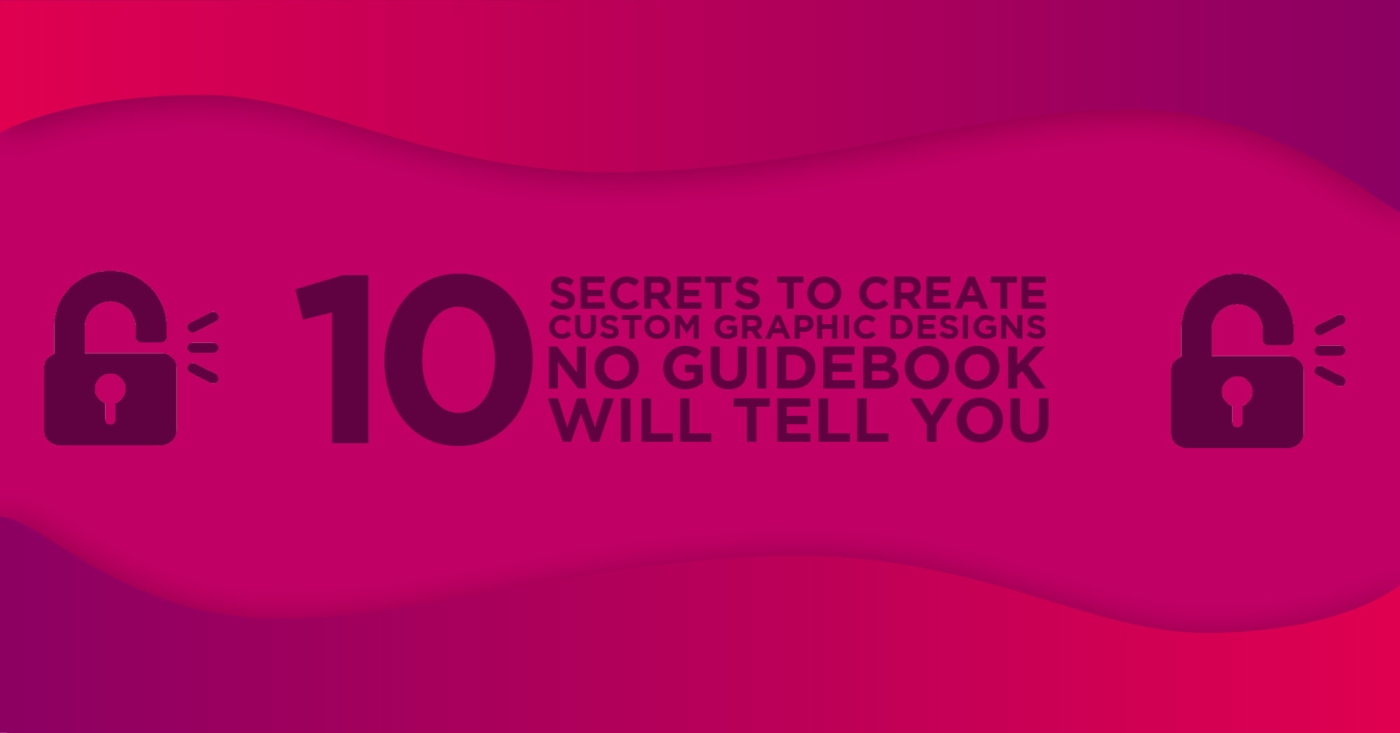 10 Secrets to Create Custom Graphic Designs No Guidebook Will Tell Y...