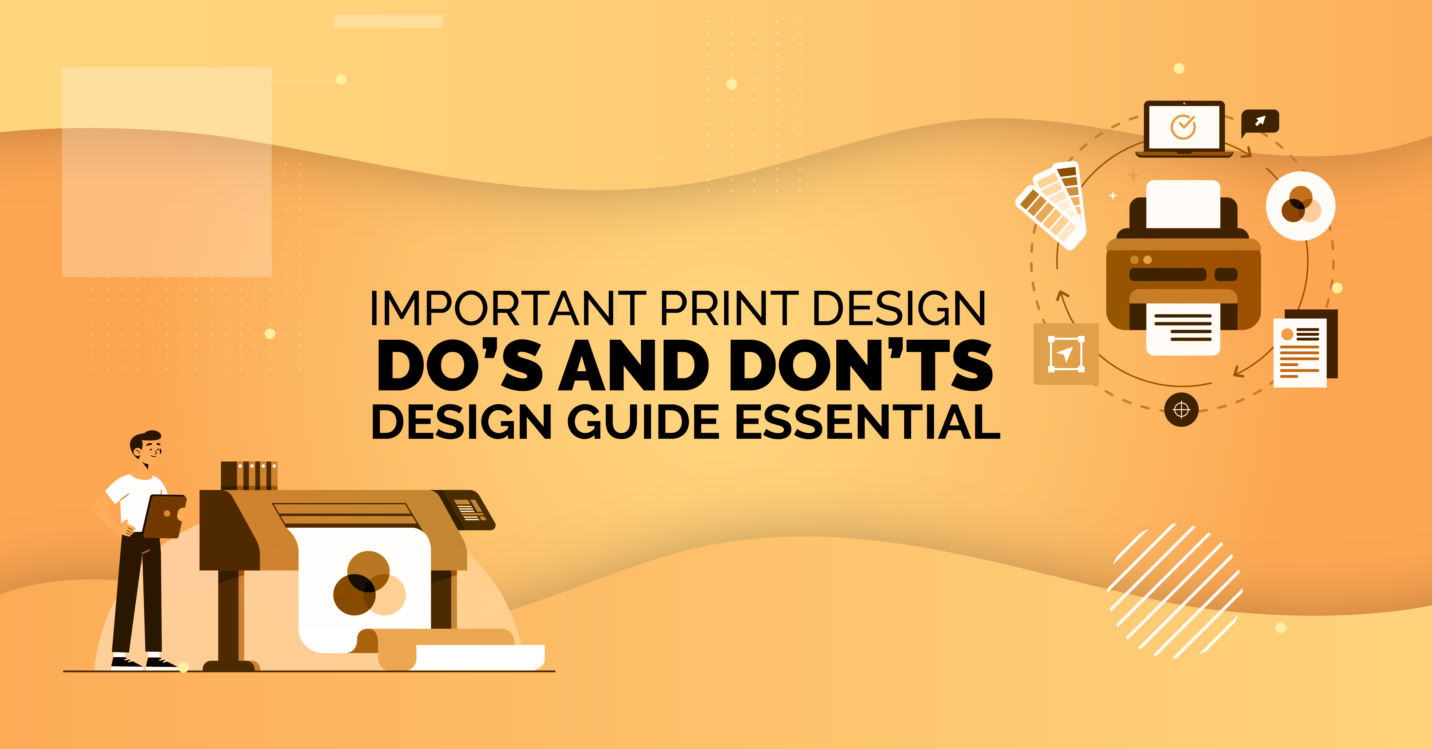 Important Print Design Dos and Don'ts – Design Guide