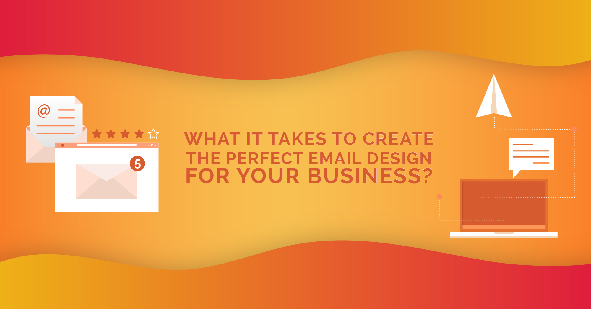 What it Takes to Create the Perfect Email Design for Your Business?