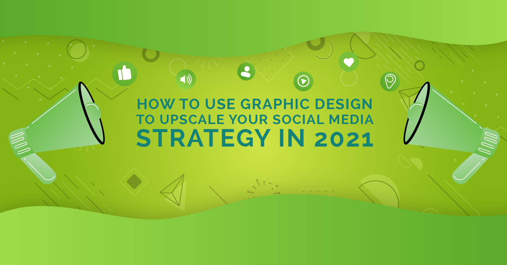 How to use Graphic Design to Upscale your Social Media Strategy in 2...