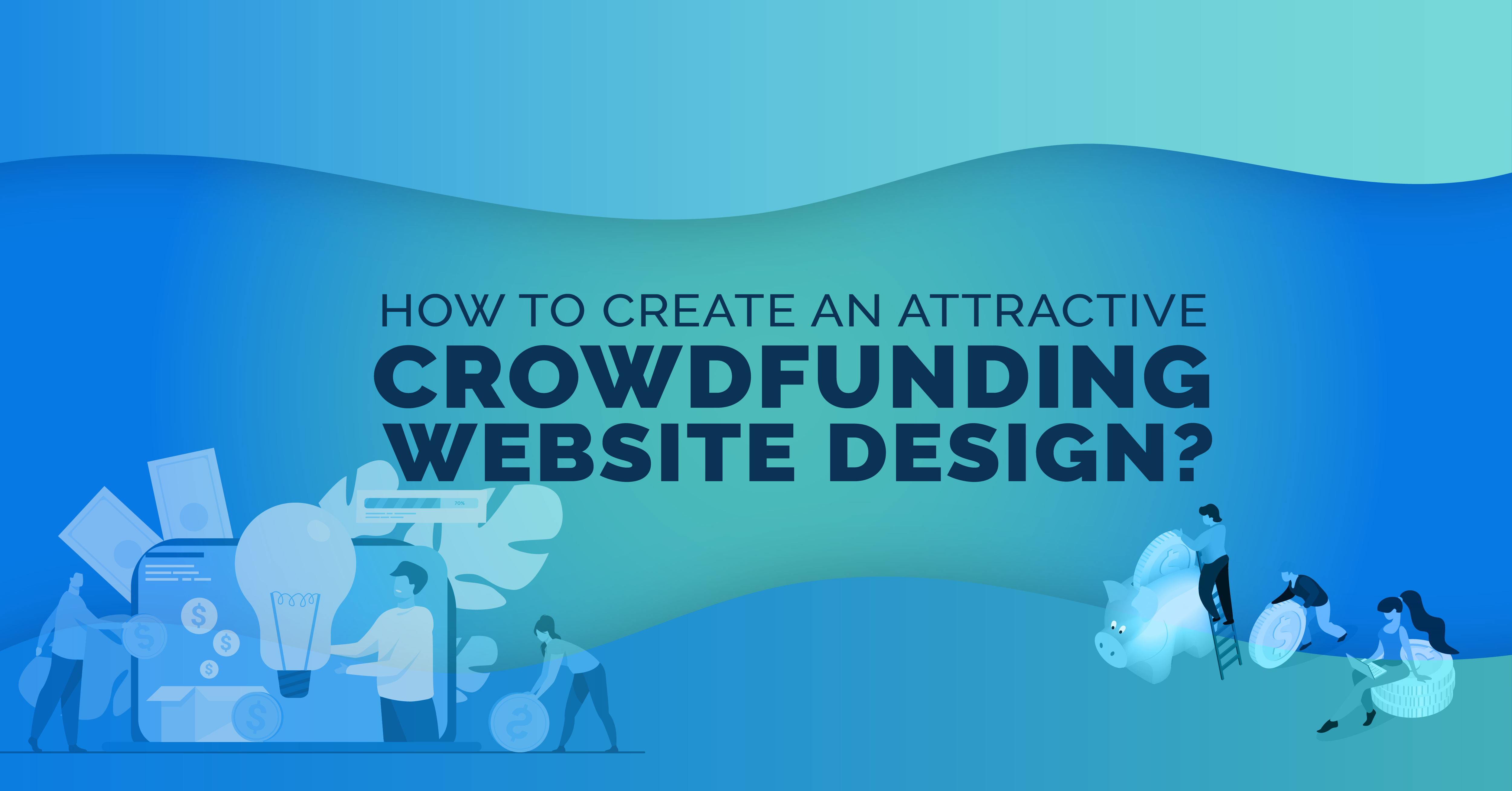 How to Create an Attractive Crowdfunding Website Design?