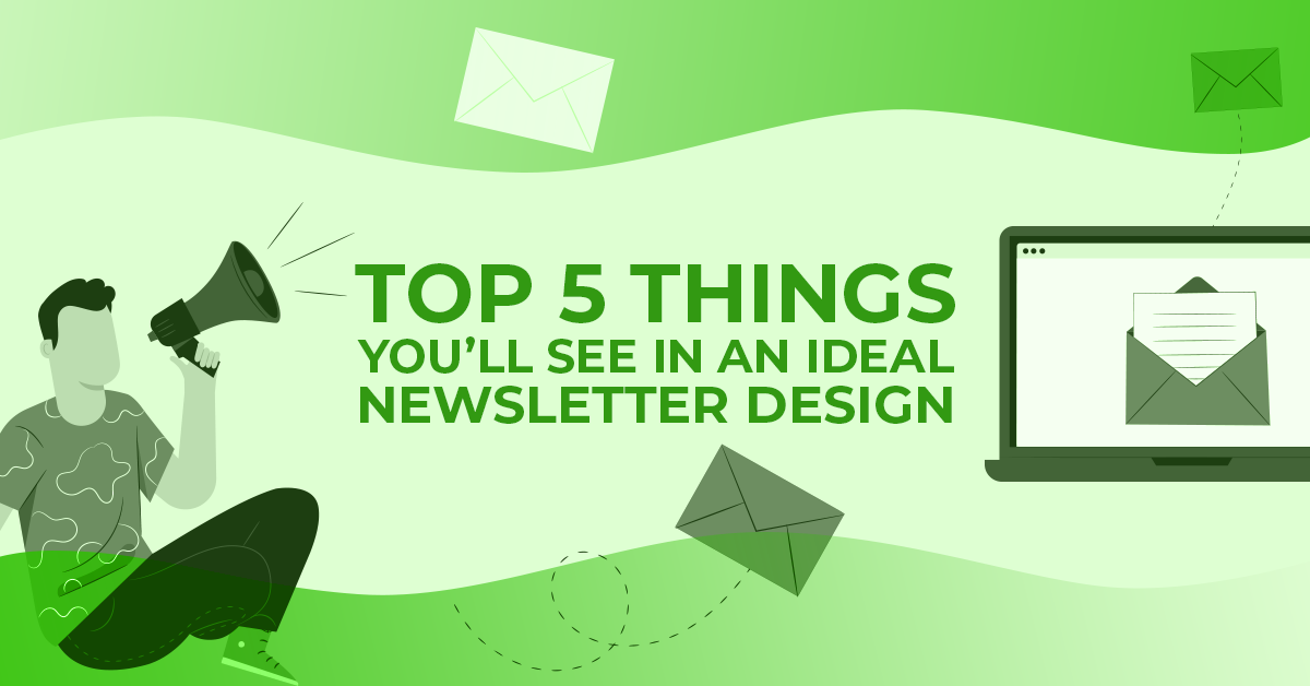 Top 5 Things That Are a Part of an Ideal Newsletter Design