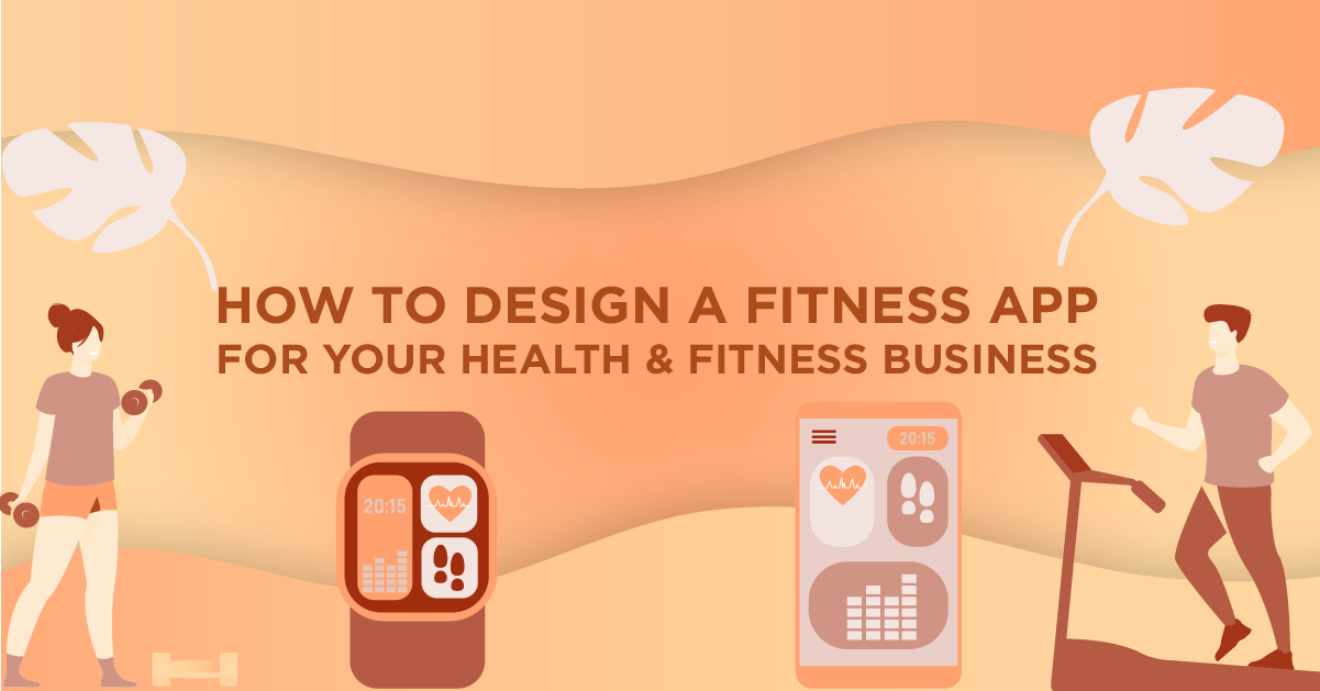 How to Design A Fitness App for Your Health & Fitness Business