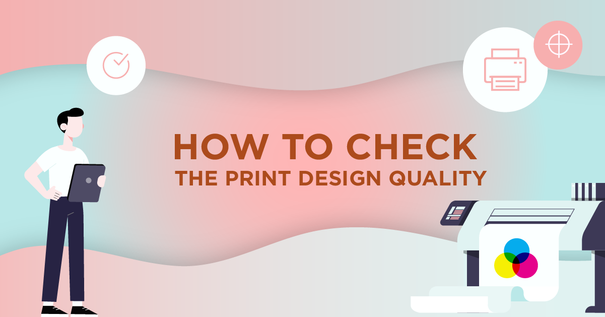 How to Check the Print Design Quality – Design Checklist