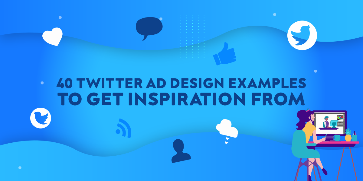 40 Twitter Ad Design Examples to Get Inspiration From